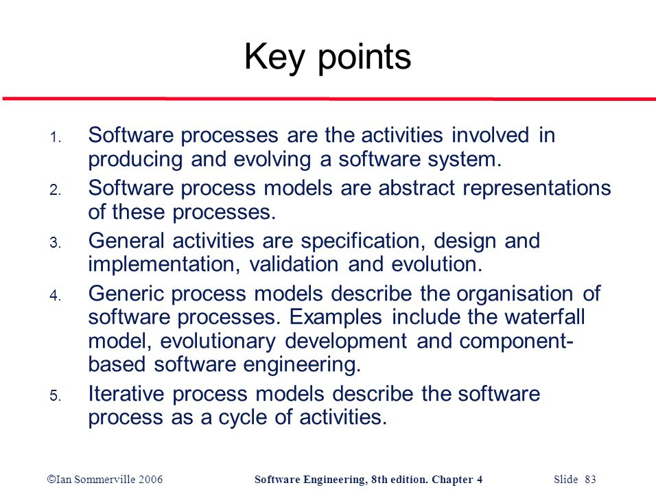 Key points Software processes are the activities involved in producing and evolving a software system.