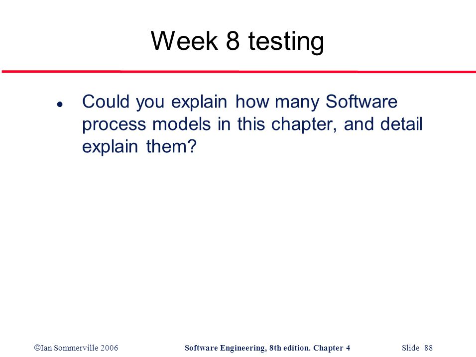 Week 8 testing Could you explain how many Software process models in this chapter, and detail explain them