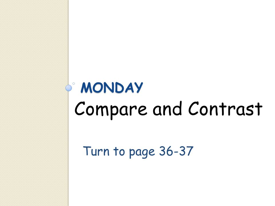 Compare and Contrast Turn to page 36-37
