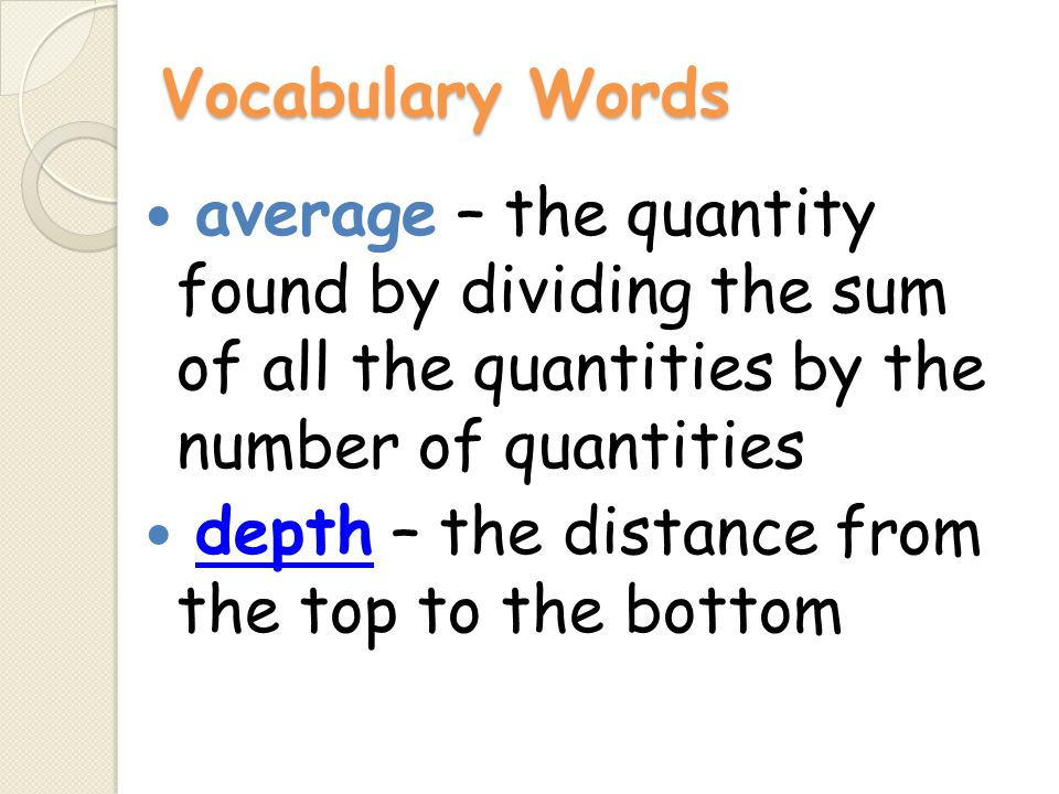 Vocabulary Words average – the quantity found by dividing the sum of all the quantities by the number of quantities.