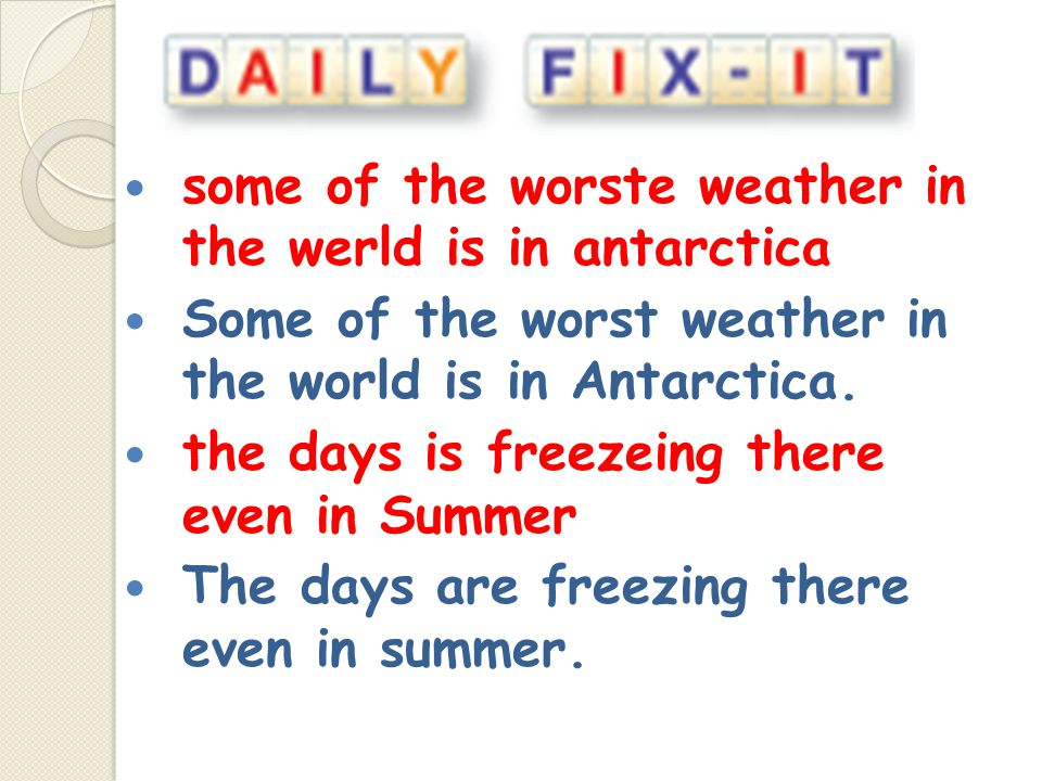 some of the worste weather in the werld is in antarctica