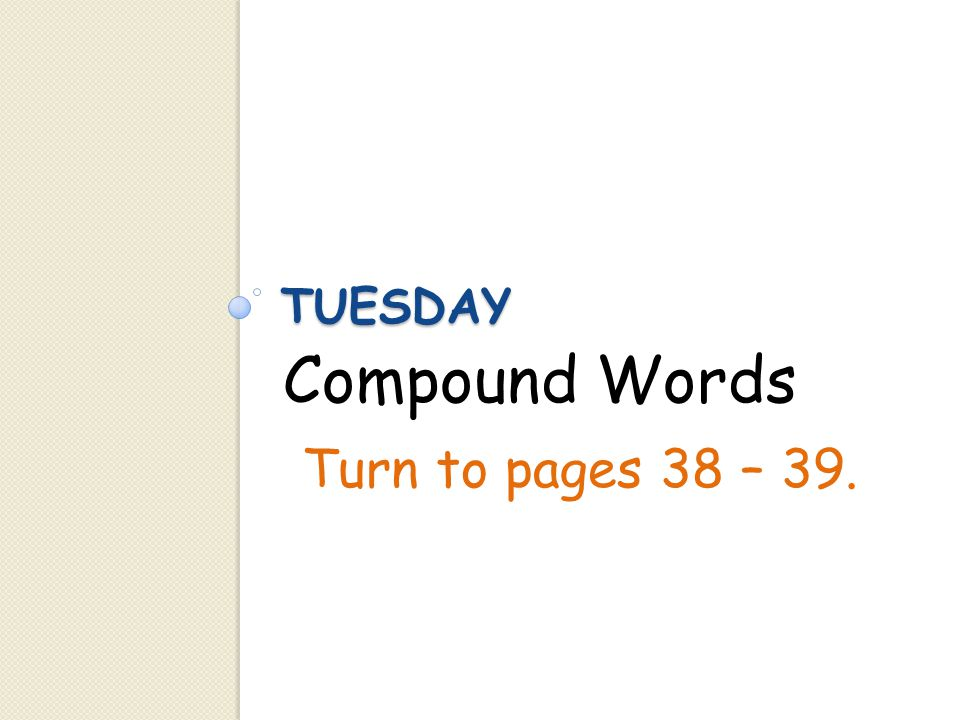 Compound Words Turn to pages 38 – 39.