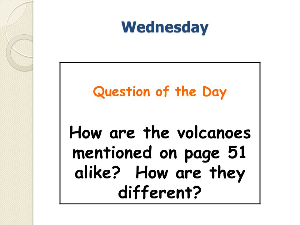 Wednesday Question of the Day. How are the volcanoes mentioned on page 51 alike.