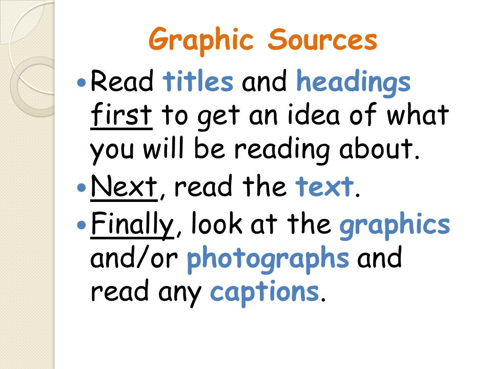 Graphic Sources Read titles and headings first to get an idea of what you will be reading about. Next, read the text.