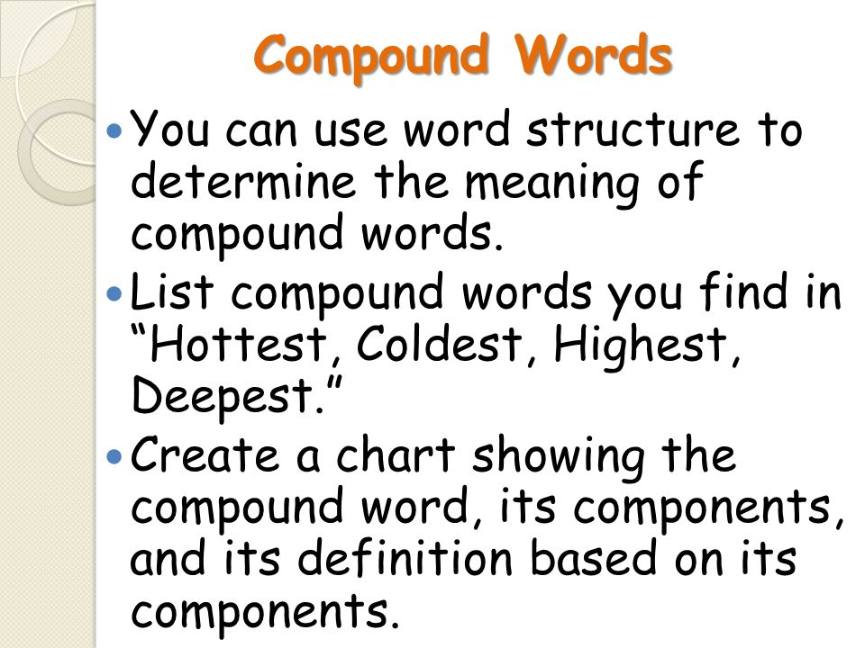 Compound Words You can use word structure to determine the meaning of compound words.