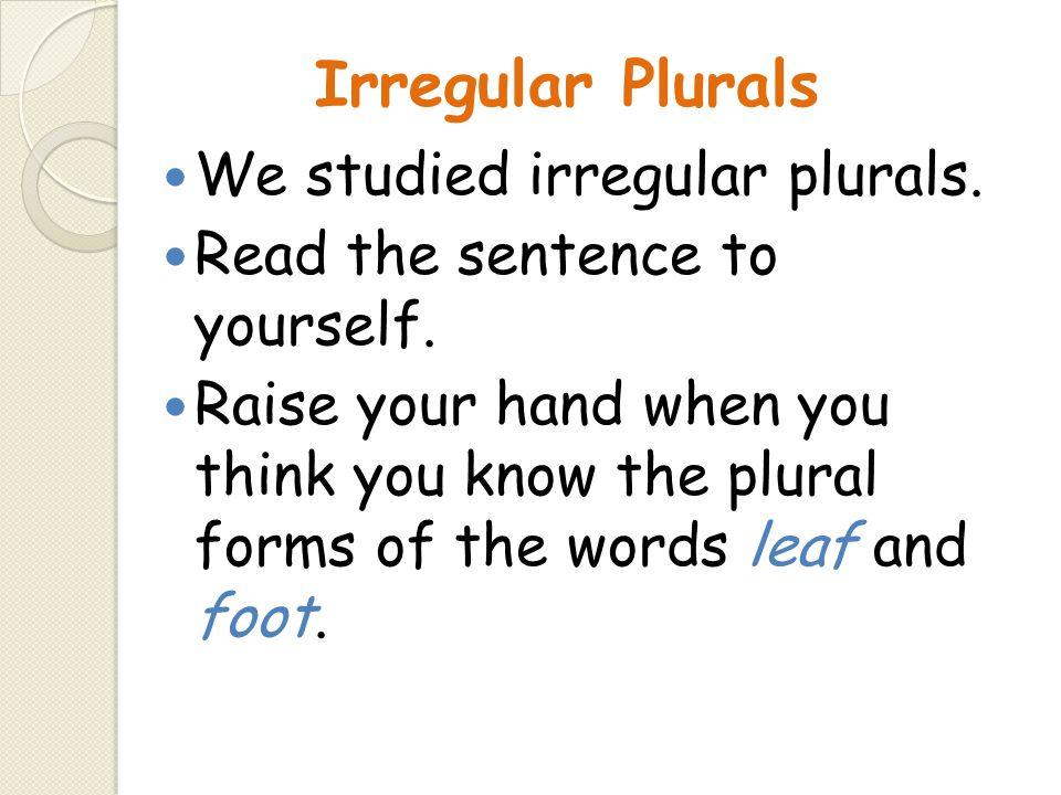 Irregular Plurals We studied irregular plurals.