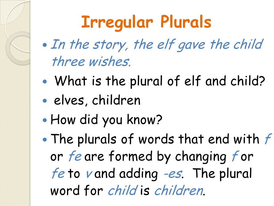 Irregular Plurals In the story, the elf gave the child three wishes.