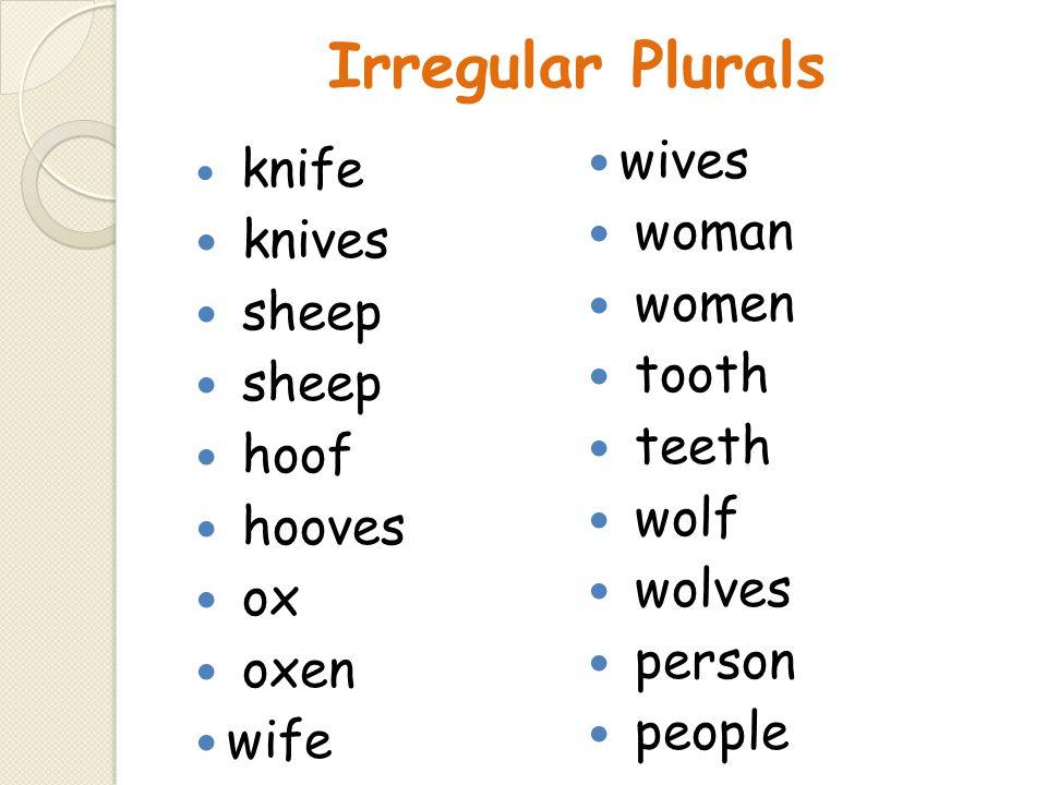 Irregular Plurals wives woman knives women sheep tooth teeth hoof wolf