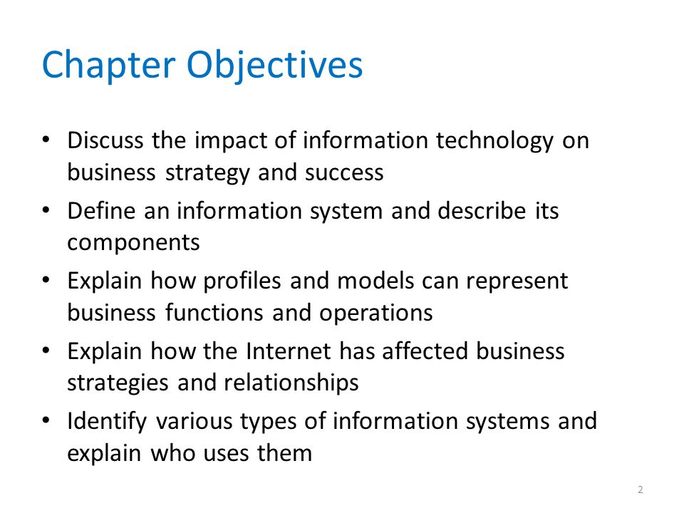 Chapter Objectives Discuss the impact of information technology on business strategy and success.