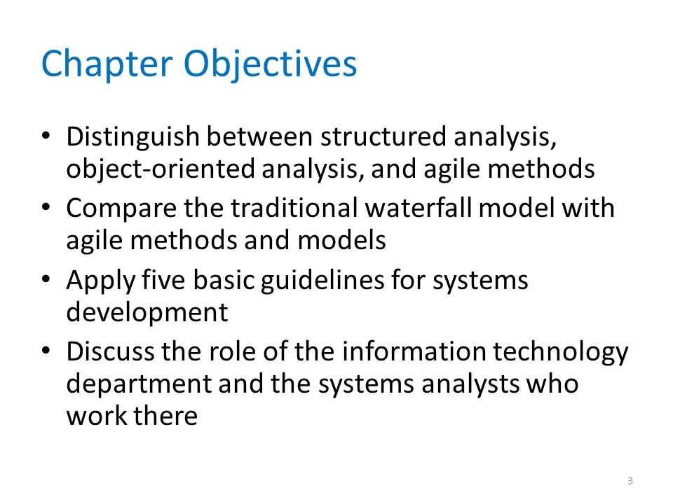 Chapter Objectives Distinguish between structured analysis, object-oriented analysis, and agile methods.