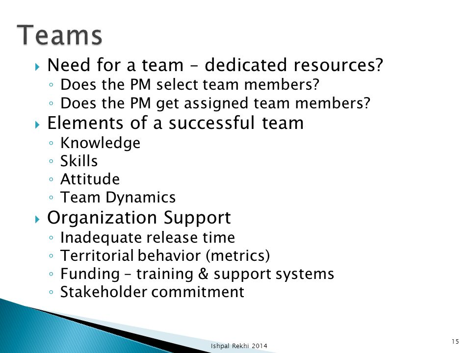 Teams Need for a team – dedicated resources