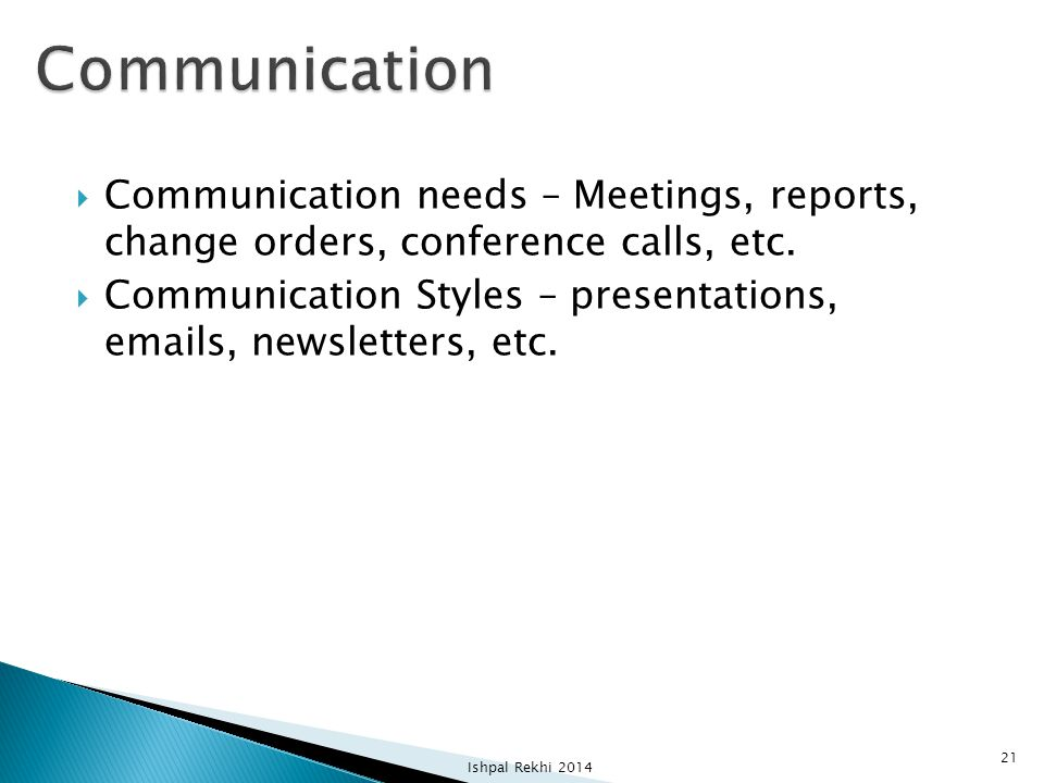 Communication Communication needs – Meetings, reports, change orders, conference calls, etc.