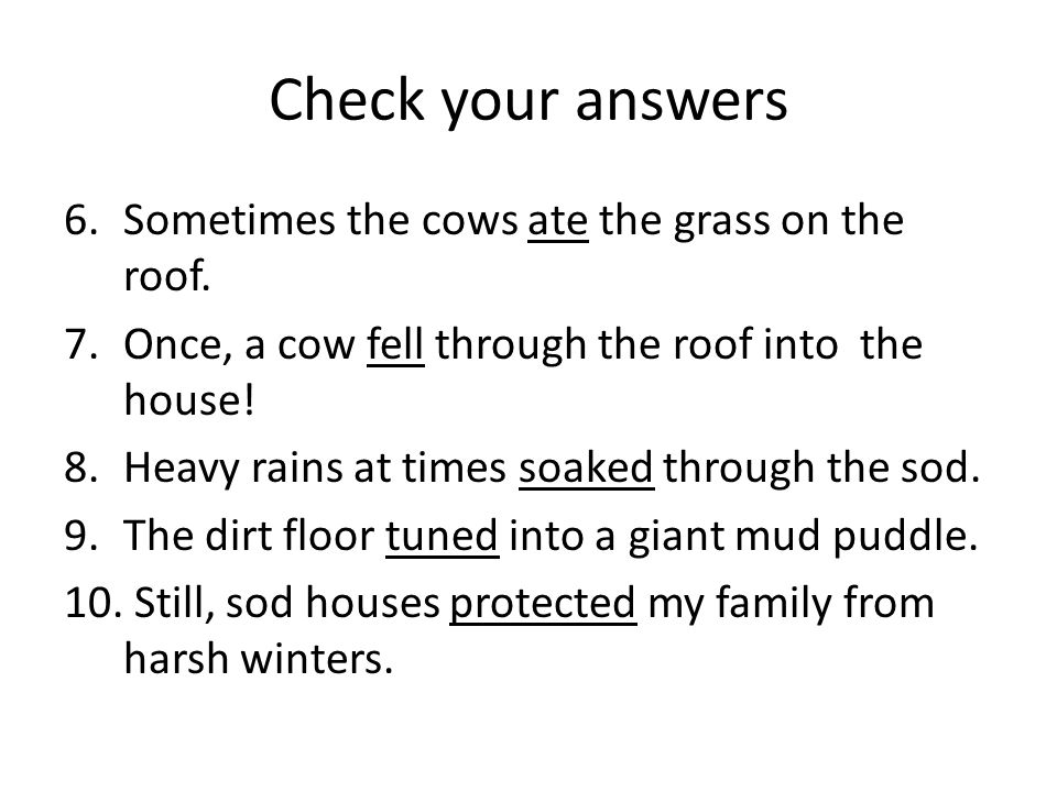 Check your answers Sometimes the cows ate the grass on the roof.