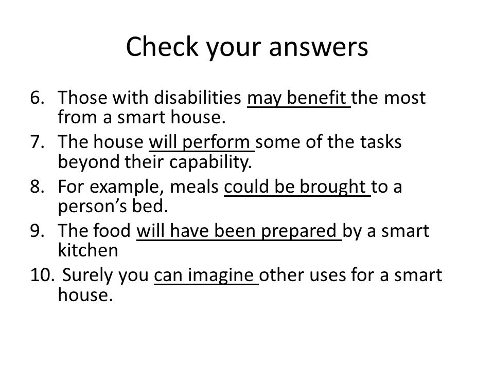 Check your answers Those with disabilities may benefit the most from a smart house.
