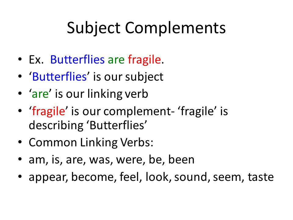 Subject Complements Ex. Butterflies are fragile.