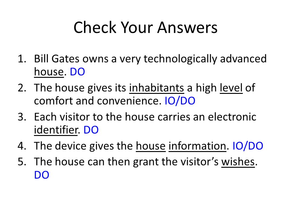 Check Your Answers Bill Gates owns a very technologically advanced house. DO.