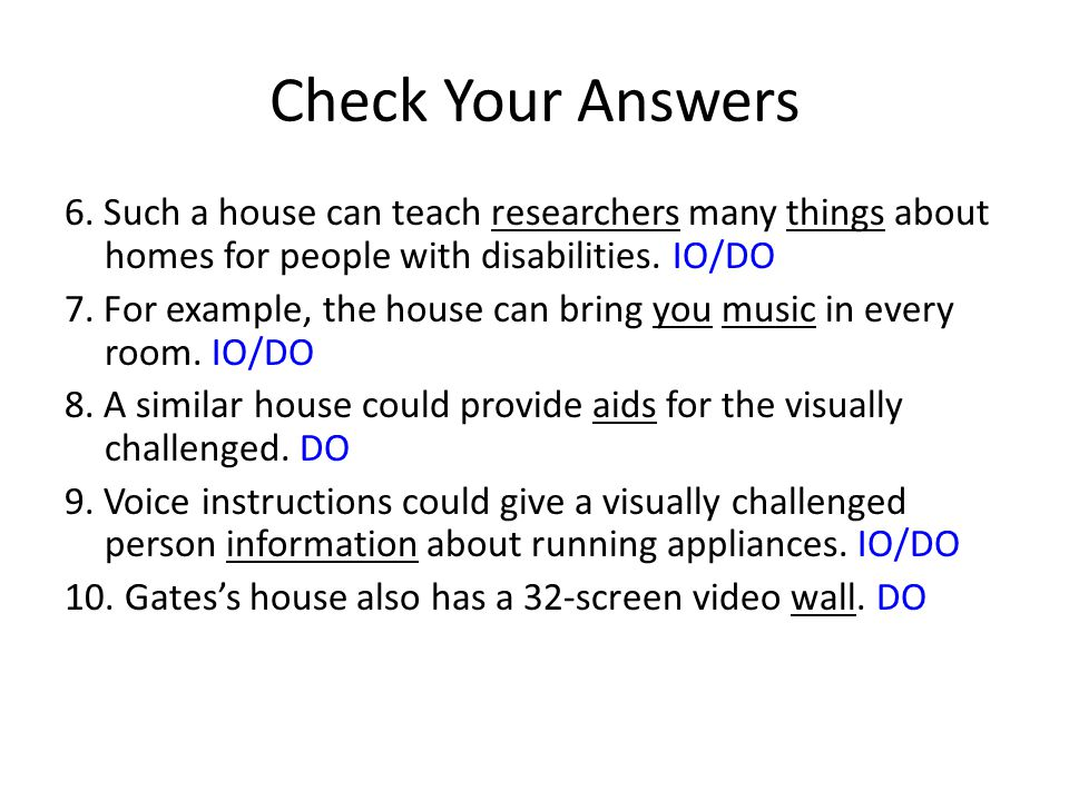 Check Your Answers 6. Such a house can teach researchers many things about homes for people with disabilities. IO/DO.