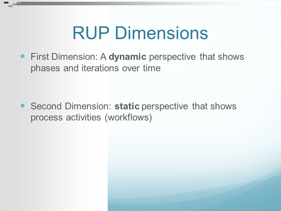 RUP Dimensions First Dimension: A dynamic perspective that shows phases and iterations over time.