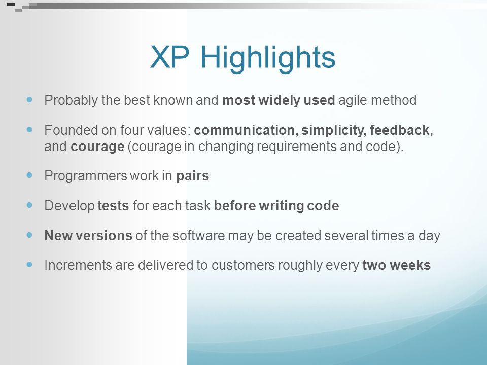 XP Highlights Probably the best known and most widely used agile method.
