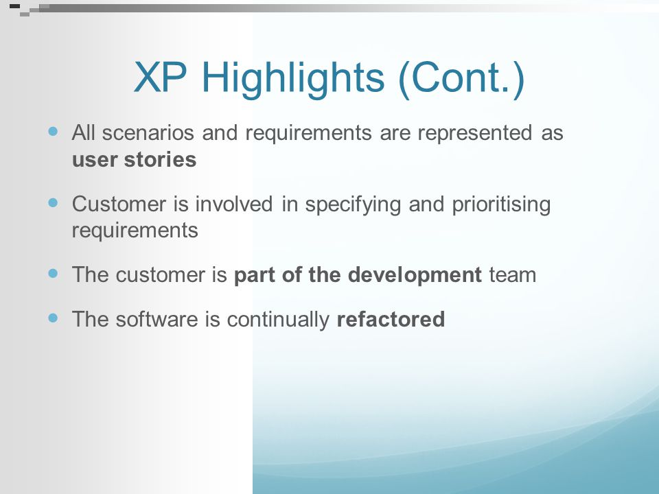 XP Highlights (Cont.) All scenarios and requirements are represented as user stories.