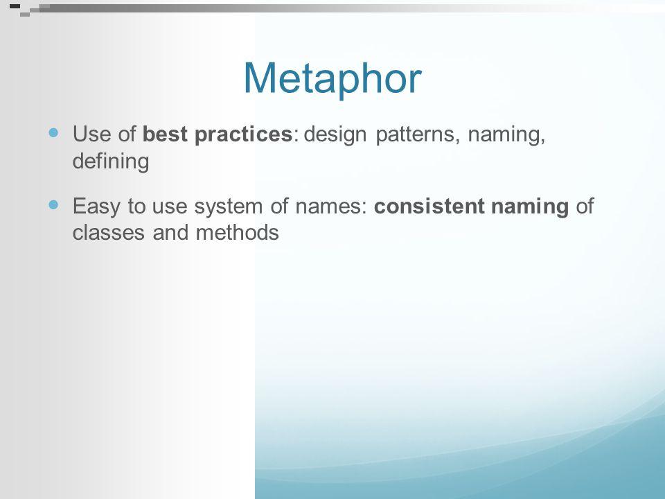 Metaphor Use of best practices: design patterns, naming, defining