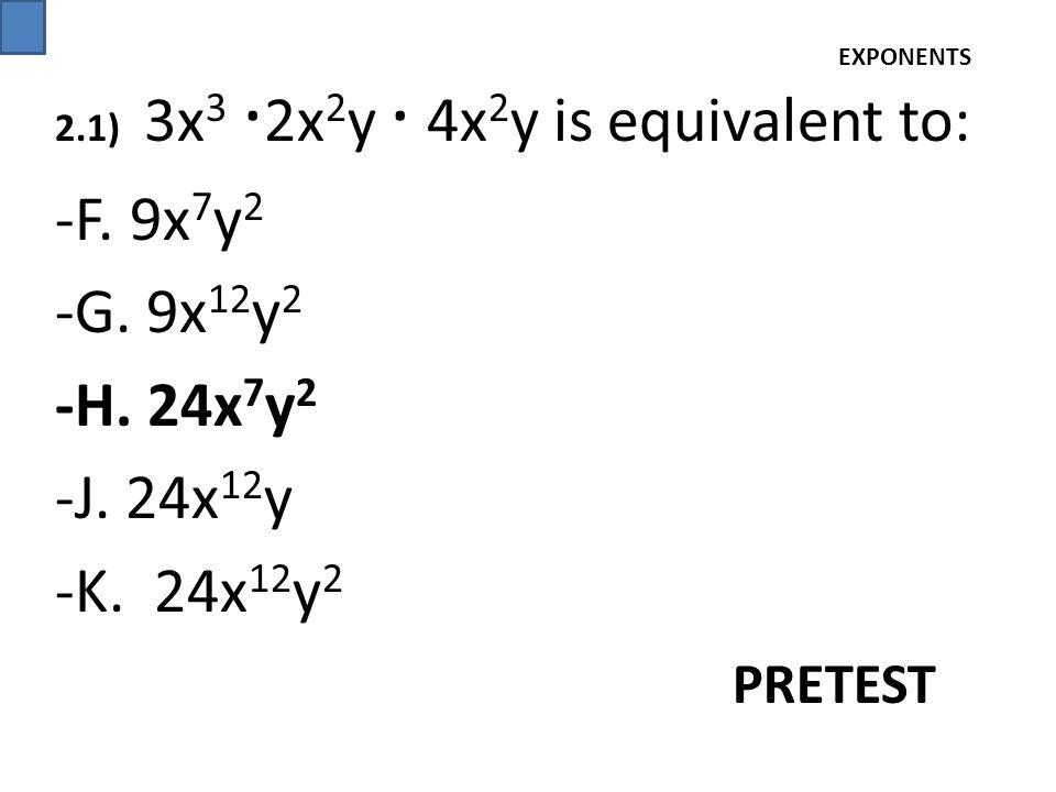-F. 9x7y2 -G. 9x12y2 -H. 24x7y2 -J. 24x12y -K. 24x12y2 PRETEST