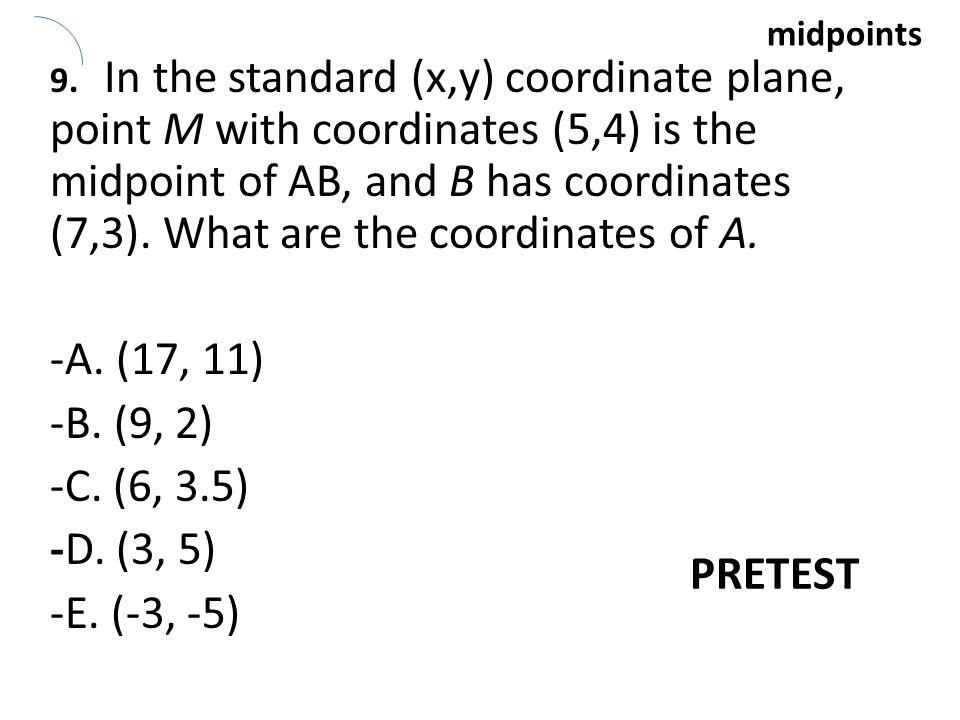 -A. (17, 11) -B. (9, 2) -C. (6, 3.5) -D. (3, 5) -E. (-3, -5) PRETEST