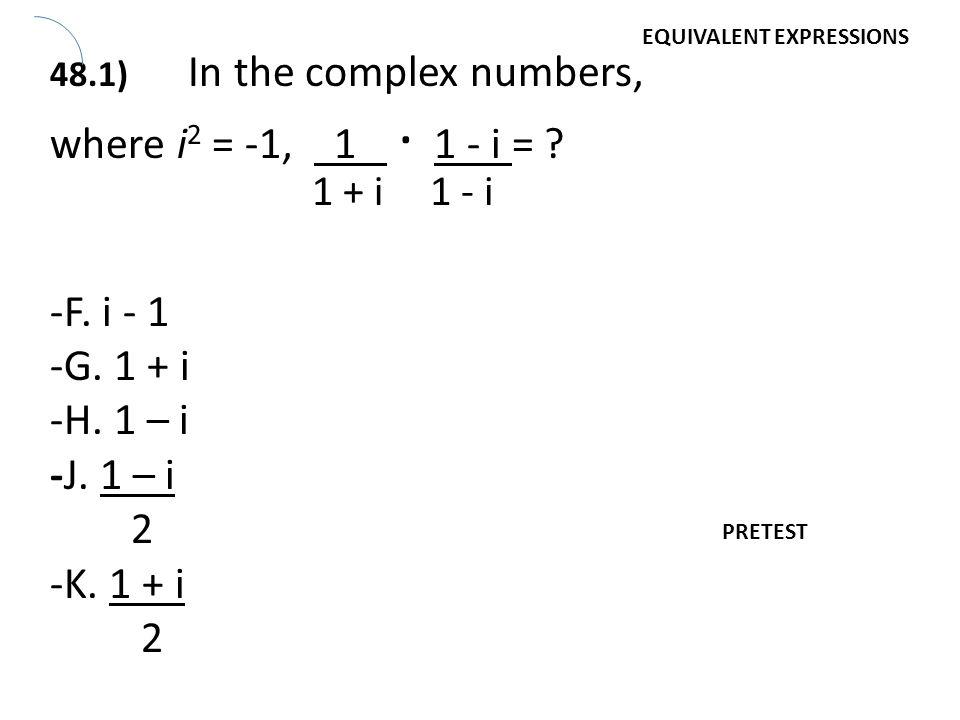 where i2 = -1, 1 ∙ 1 - i = -F. i - 1 -G. 1 + i -H. 1 – i -J. 1 – i 2