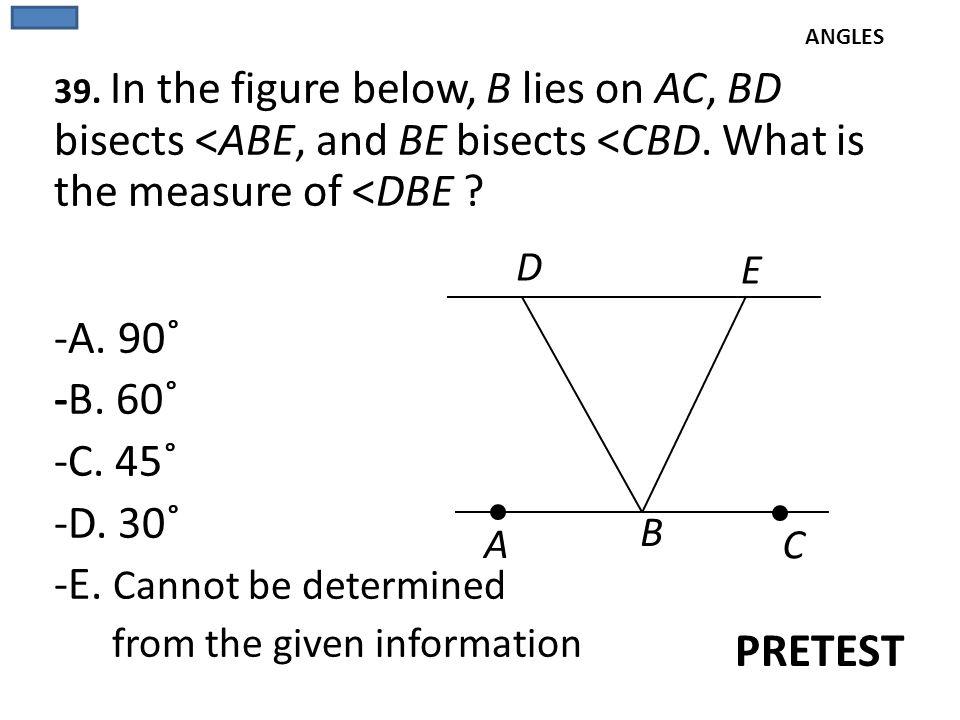 PRETEST -A. 90˚ -B. 60˚ -C. 45˚ -D. 30˚ -E. Cannot be determined D E