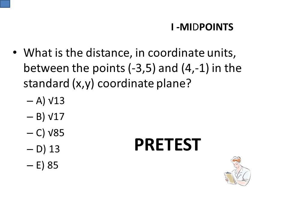 I -MIDPOINTS What is the distance, in coordinate units, between the points (-3,5) and (4,-1) in the standard (x,y) coordinate plane