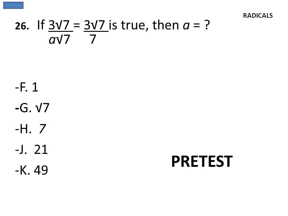 PRETEST a√7 7 -F. 1 -G. √7 -H. 7 -J. 21 -K. 49