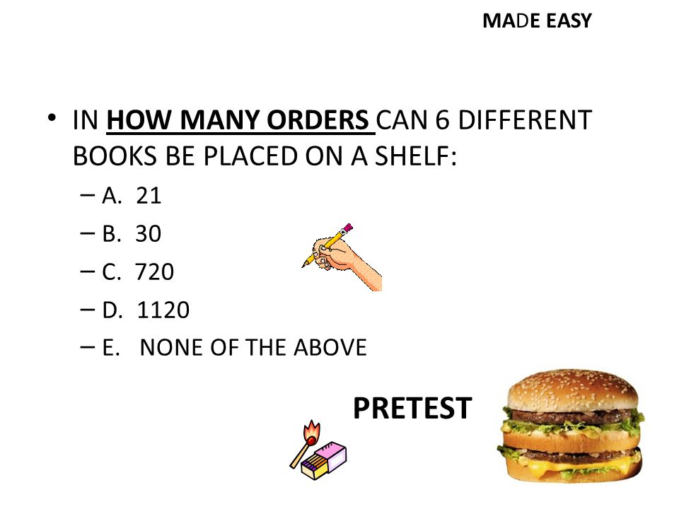 PRETEST IN HOW MANY ORDERS CAN 6 DIFFERENT BOOKS BE PLACED ON A SHELF: