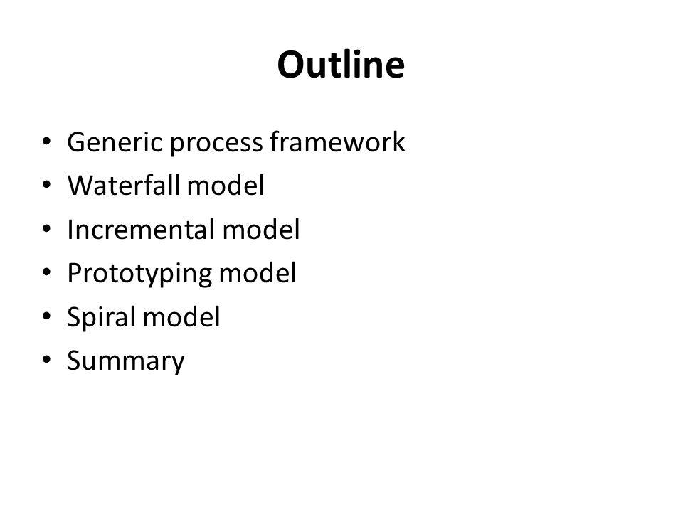 Outline Generic process framework Waterfall model Incremental model