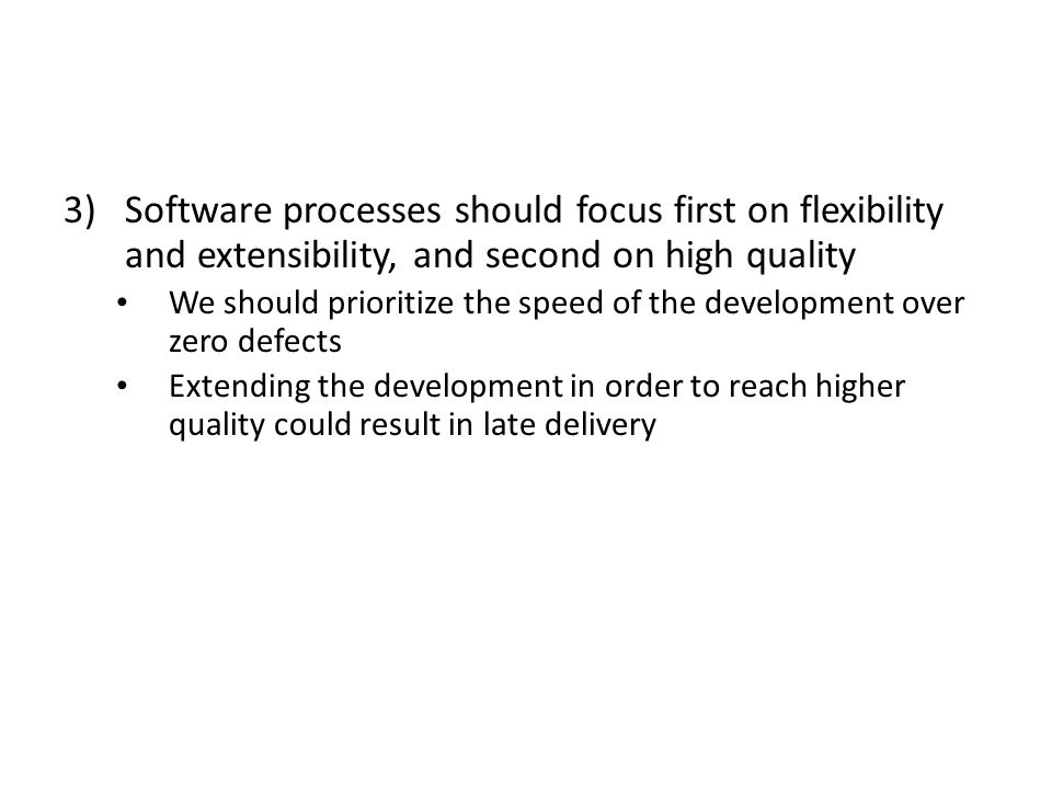 Software processes should focus first on flexibility and extensibility, and second on high quality
