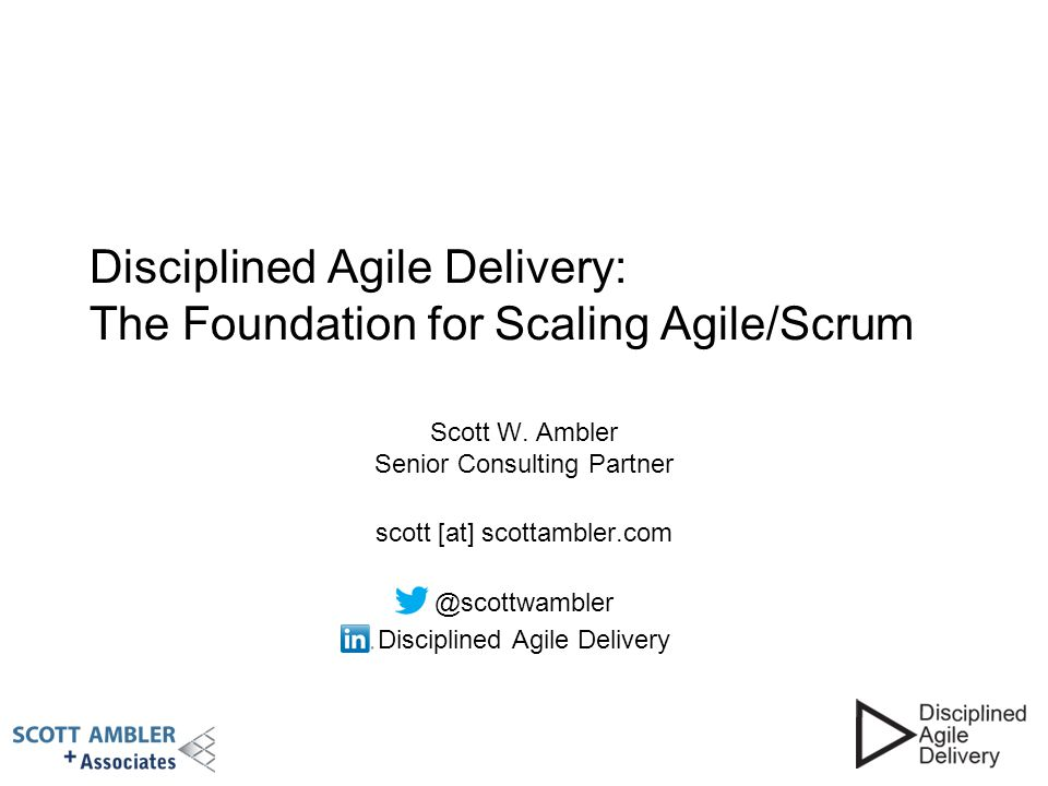 Disciplined Agile Delivery: The Foundation for Scaling Agile/Scrum