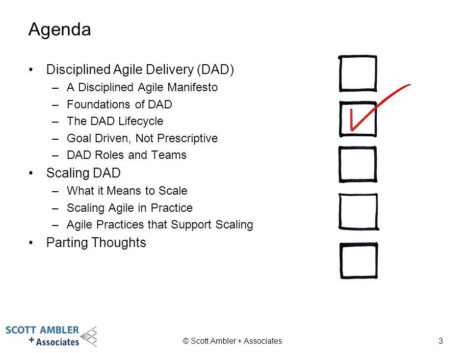 Agenda Disciplined Agile Delivery (DAD) Scaling DAD Parting Thoughts