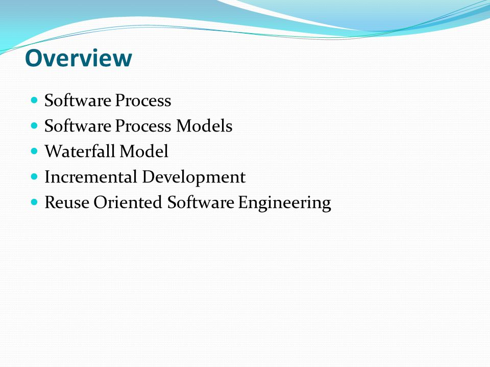 Overview Software Process Software Process Models Waterfall Model