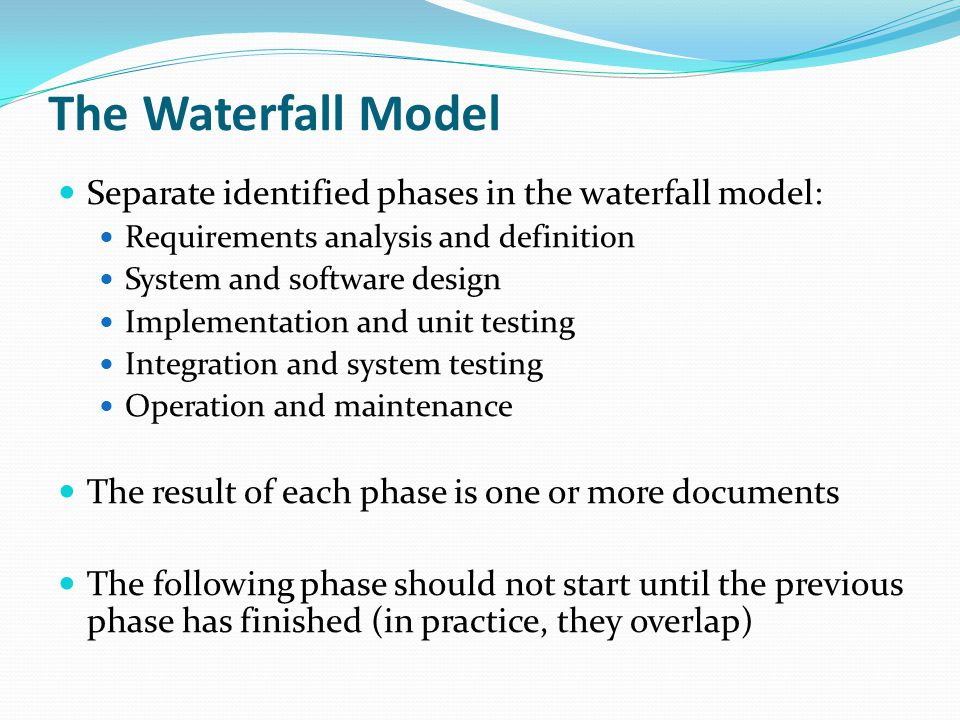 The Waterfall Model Separate identified phases in the waterfall model: