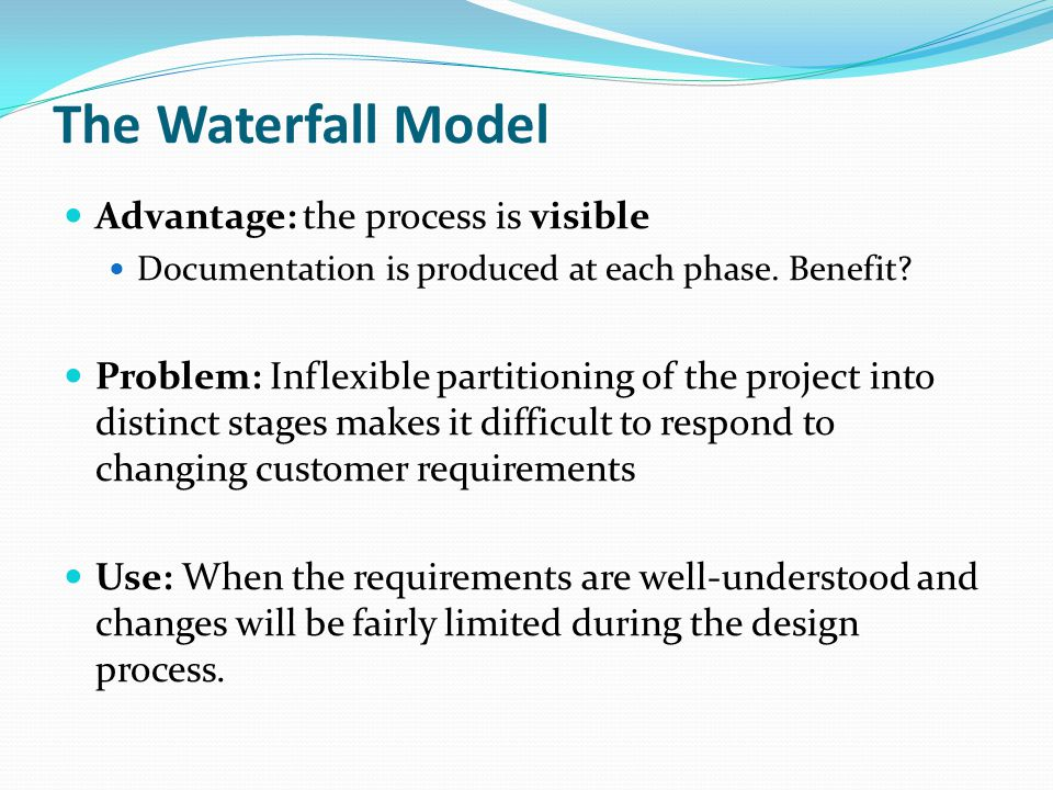 The Waterfall Model Advantage: the process is visible