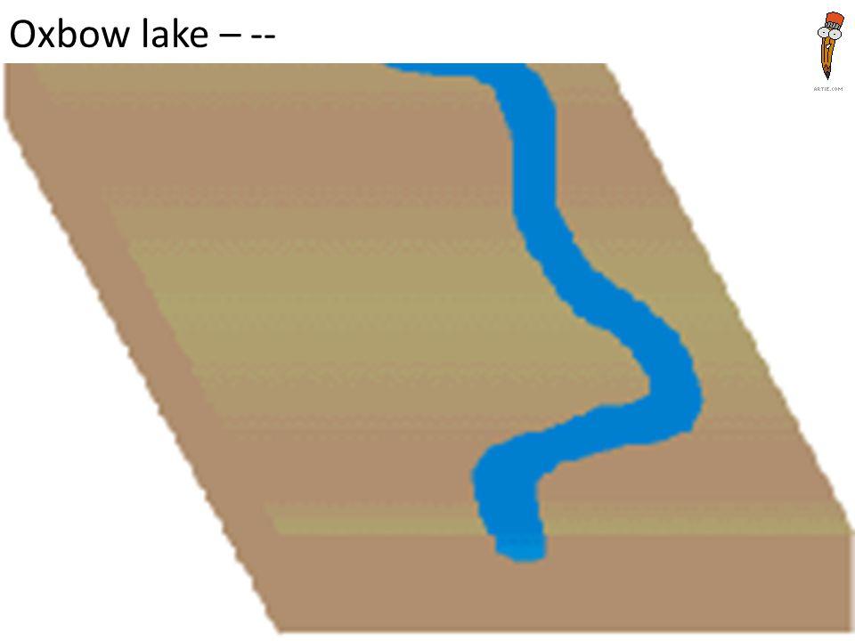 Oxbow lake – --
