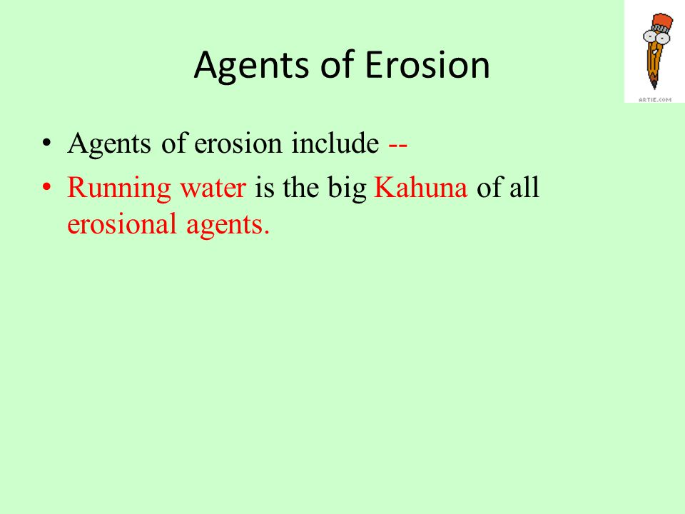 Agents of Erosion Agents of erosion include --