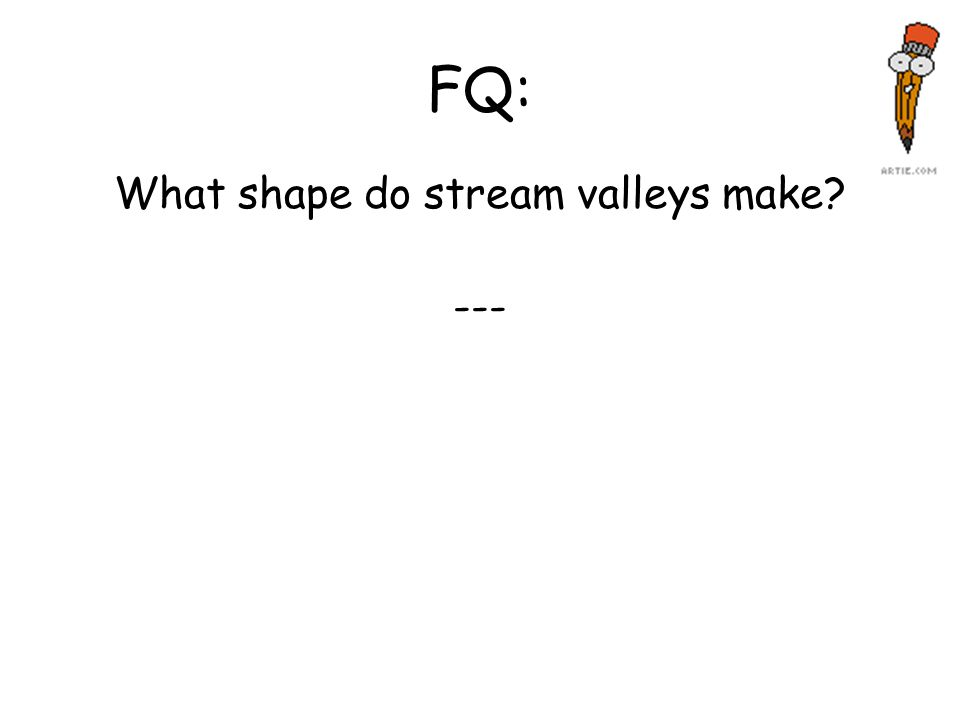 What shape do stream valleys make