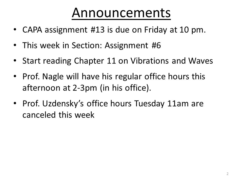 Announcements CAPA assignment #13 is due on Friday at 10 pm.