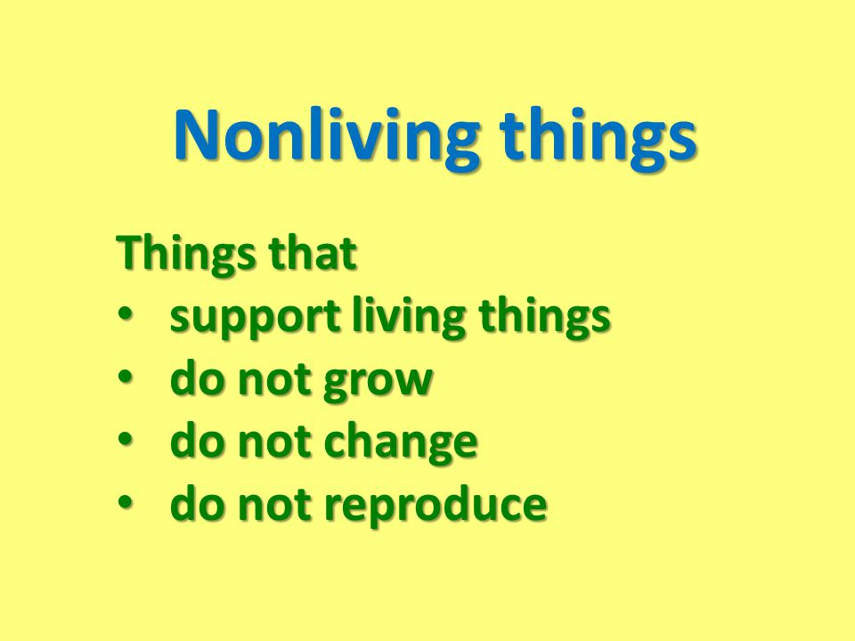 Nonliving things Things that support living things do not grow