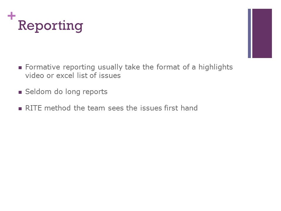 Reporting Formative reporting usually take the format of a highlights video or excel list of issues.