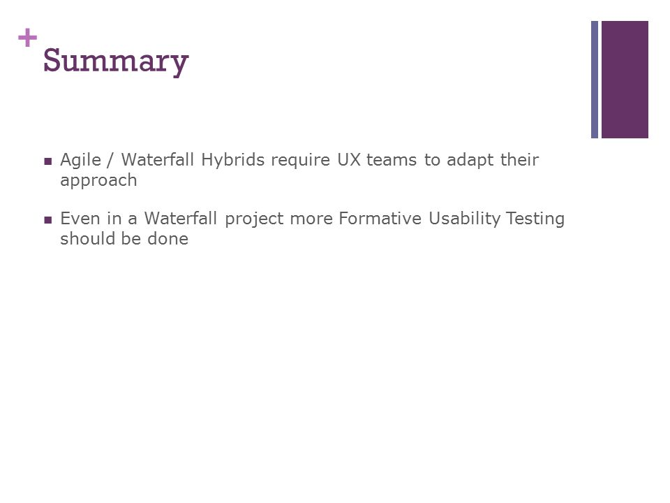 Summary Agile / Waterfall Hybrids require UX teams to adapt their approach.