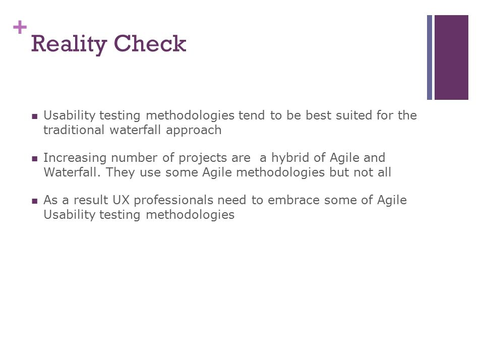 Reality Check Usability testing methodologies tend to be best suited for the traditional waterfall approach.