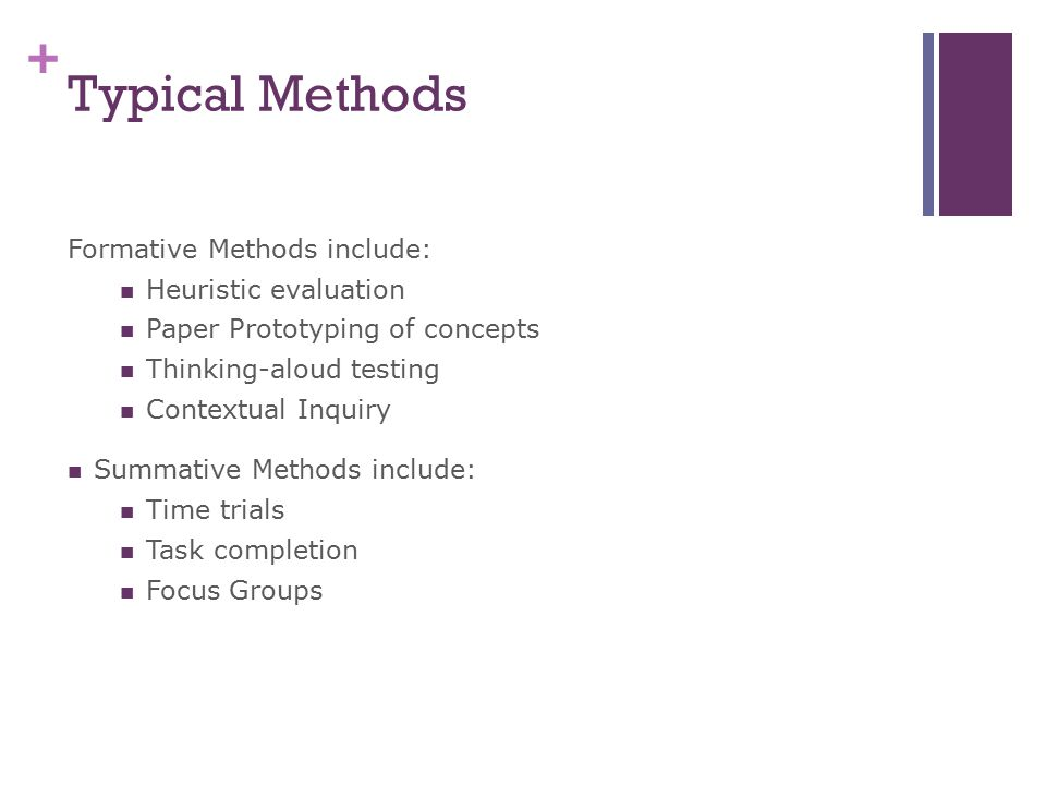 Typical Methods Formative Methods include: Heuristic evaluation