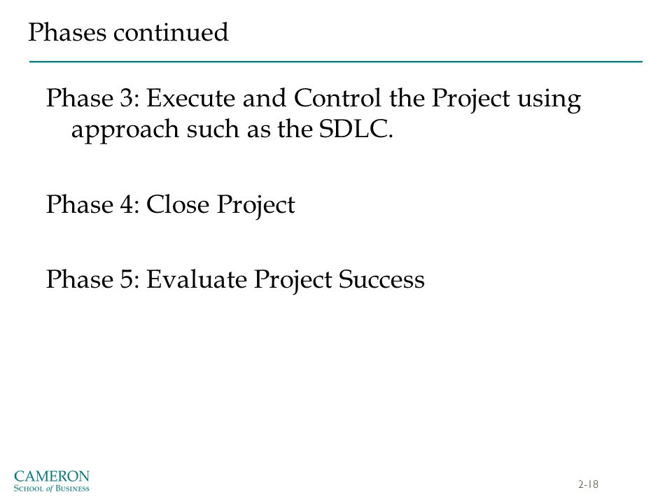 Phases continued Phase 3: Execute and Control the Project using approach such as the SDLC.