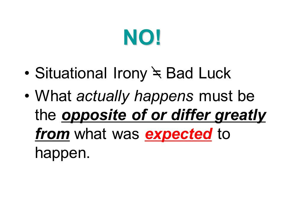 NO! Situational Irony = Bad Luck